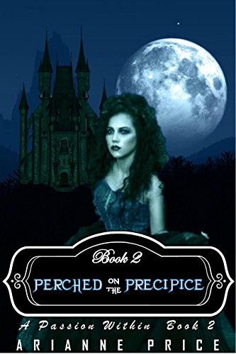 Perched on the Precipice: A Passion Within Book 2 Arianne Price