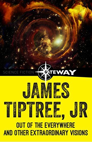 Out of the Everywhere and Other Extraordinary Visions  by  James Tiptree Jr.