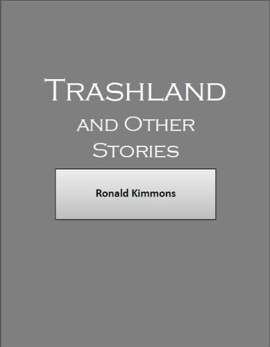 Trashland and Other Stories Ronald Marcus Kimmons