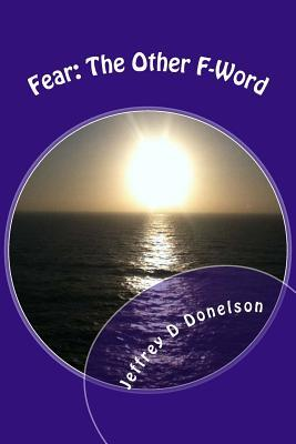 Fear the Other F-Word: 39 Steps to a Better You! Jeffrey D Donelson