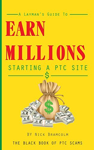 Earn Millions: Starting a PTC Site  by  Nick Bramcolm
