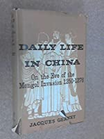 Daily Life in China on the Eve of the Mongol Invasion, 1250-76