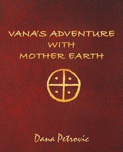 Vanas Adventure with Mother Earth  by  Dana Petrovic