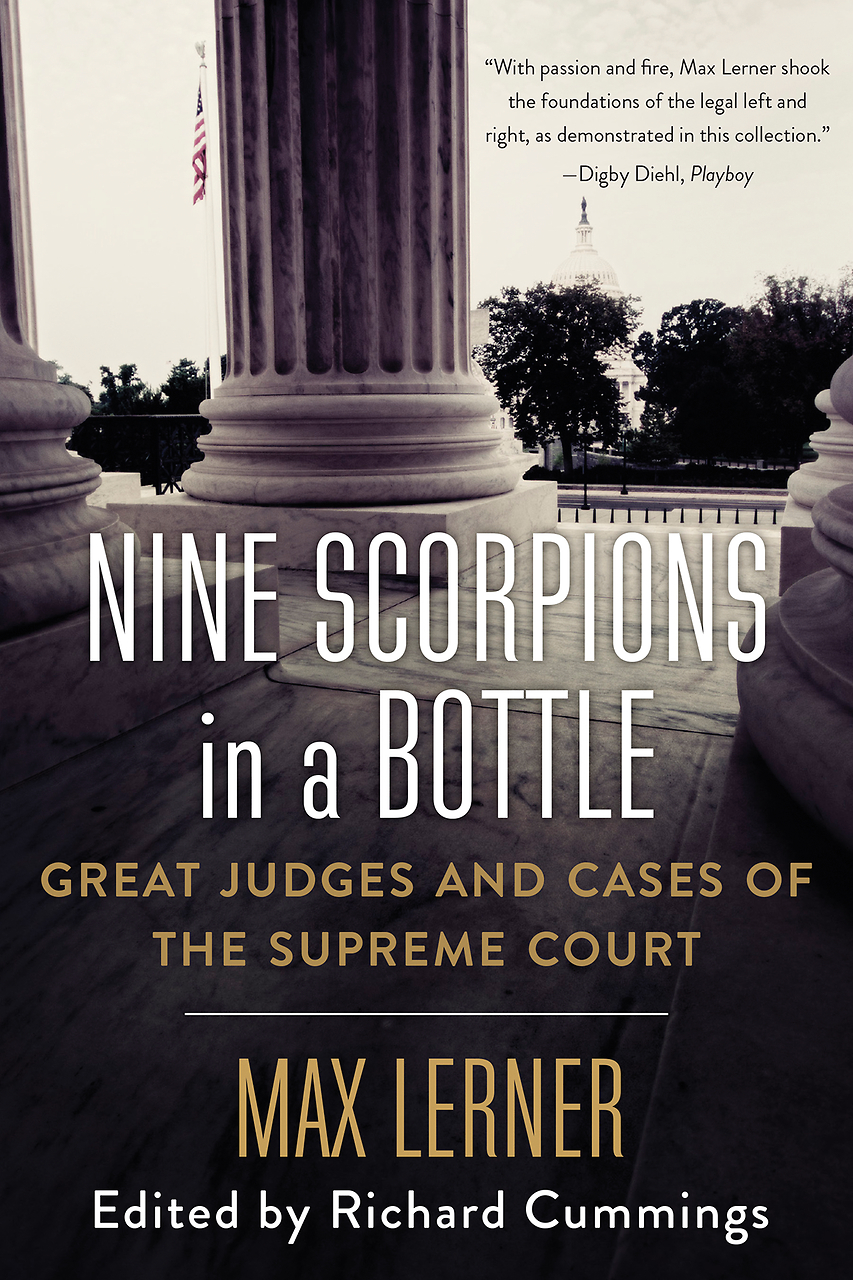 Nine Scorpions in a Bottle: Great Judges and Cases of the Supreme Court Max Lerner