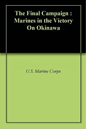 The Final Campaign : Marines in the Victory On Okinawa U.S. Marine Corps