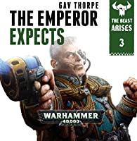 The Emperor Expects (The Beast Arises #3 - Warhammer 40,000) - Gav Thorpe