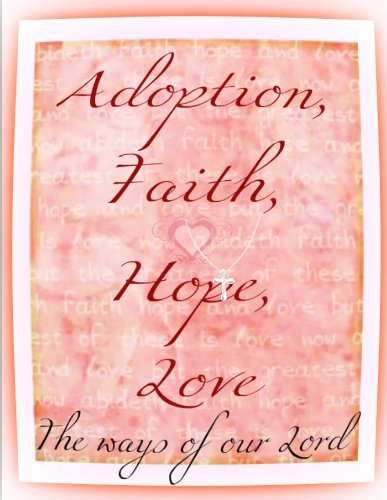 Adoption, Faith, Hope, Love: The Ways Of Our Lord  by  JJ Paul