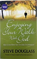 Enjoying Your Walk With God: How to Live Above Your Everyday Circumstances
