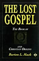 The Lost Gospel: Book of Q and Christian Origins