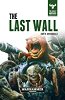 The Last Wall (The Beast Arises #4 - Warhammer 40,000) - David Annandale