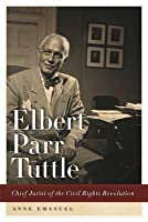 Elbert Parr Tuttle: Chief Jurist of the Civil Rights Revolution
