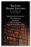 The Lost Massey Lectures: Recovered Classics from Five Great Thinkers (CBC Massey Lectures)