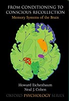 From Conditioning to Conscious Recollection: Memory Systems of the Brain (Oxford Psychology Series)