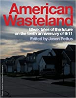 American Wasteland: Bleak Tales of the Future on the Tenth Anniversary of 9/11