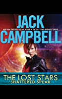 Shattered Spear (The Lost Stars #4) - Jack Campbell