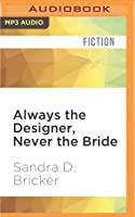 Always the Designer, Never the Bride