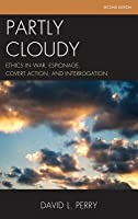 Partly Cloudy: Ethics in War, Espionage, Covert Action, and Interrogation