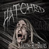 Hatched ( Invisible Spiders #1 ) - Jason R. Davis