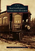 Seattle-Everett Interurban Railway (Images of America: Washington)