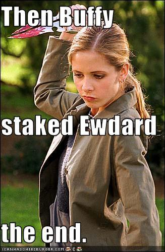 Then Buffy staked Ewdard the end.