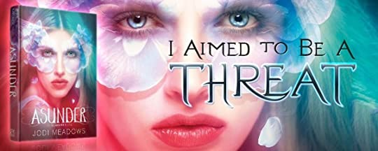 Asunder by Jodi Meadows - I aimed to be a threat