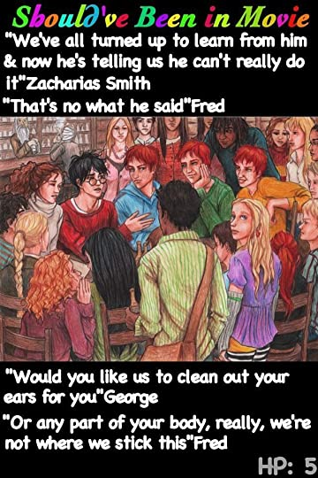 Harry Potter and the Order of the Phoenix Should've Been in Movie Zacharias Smith George Weasley Fred Weasley funny Harry Dumbledore's Army meeting Hogs Head ....Oops typing error: (we're not *fussy where we stick this..)