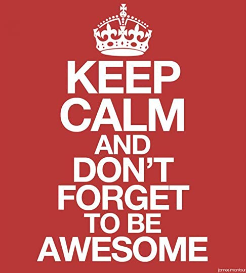 photo keep_calm___dont-forget-to-be-awesome_zps588091ae.jpg