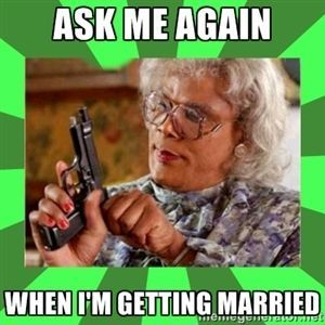 i hate getting asked this! probably more than my bf hates it. Team NO MARRIAGE until at least 30!