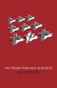 No Tears for Old Scratch by Ken Wohlrob