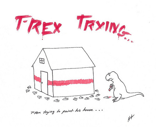 t-rex trying to paint his house...