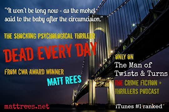 Dead Every Day is a psychological thriller by crime novelist Matt Rees exclusively on his podcast