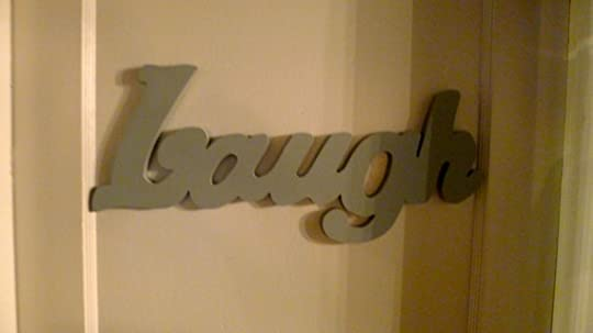My door said Laugh. I wish every door said that as you entered.
