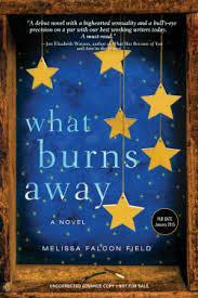 """What Burns Away, the debut novel by Melissa Falcon Field, has been called """"thrilling"""" and """"perceptive"""" by Tin House executive editor Michelle Wildgren."""