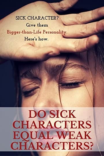 Sick Character? Give them Bigger-than-Life personality. Here's how. | Fiction Notes by Darcy Pattison