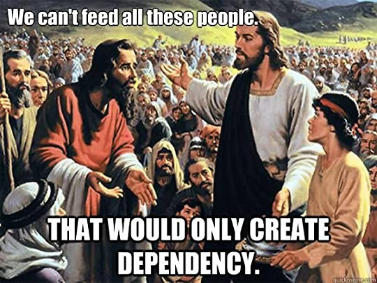 We can't feed them, it will only encourage dependency – said Jesus never