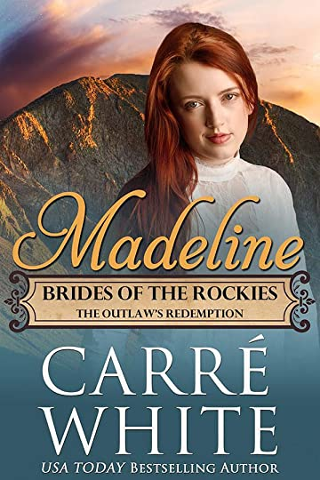 Madeline: The Outlaw's Redemption (Brides of the Rockies Book 5) by Carré White