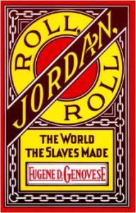 Roll, Jordan, Roll, The World the Slaves Made: Controversial and indispensible