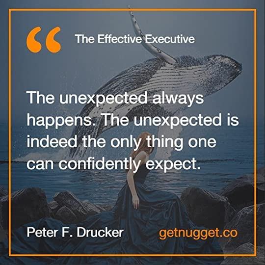 The unexpected always happens. The unexpected is indeed the only thing one can confidently expect.