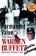 Of Permanent Value: The Story of Warren Buffett, Updated and Expanded Edition