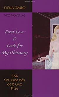 First Love & Look for My Obituary: Two Novellas by Elena Garro