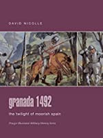 Granada 1492: The Twilight of Moorish Spain