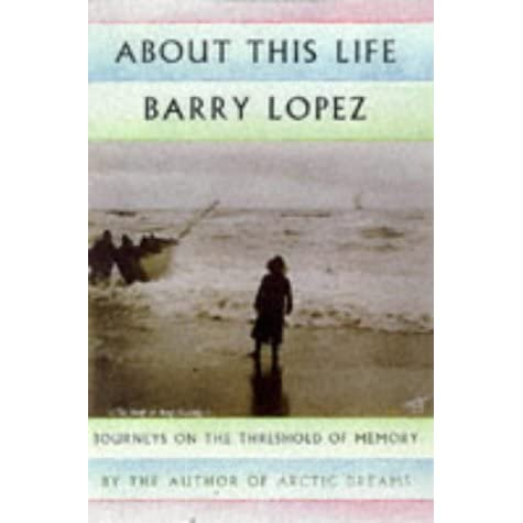 apologia essay by barry lopez Genre, fiction, non-fiction, short story, essay literary movement, humanitarian,  environmentalist notable works, arctic dreams, of wolves and men barry  holstun lopez (born january 6, 1945) is an american author, essayist, and fiction  writer  this life: journeys on the threshold of memory (1998) apologia (1998) .