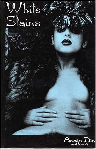 White Stains - Anaïs Nin & Friends (Delectus Classics of Erotic Literature)