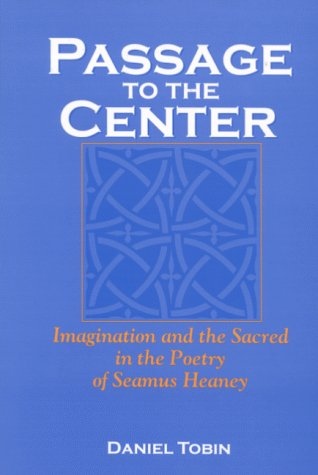 Passage to the Center: Imagination and the Sacred in the Poetry of Seamus Heaney