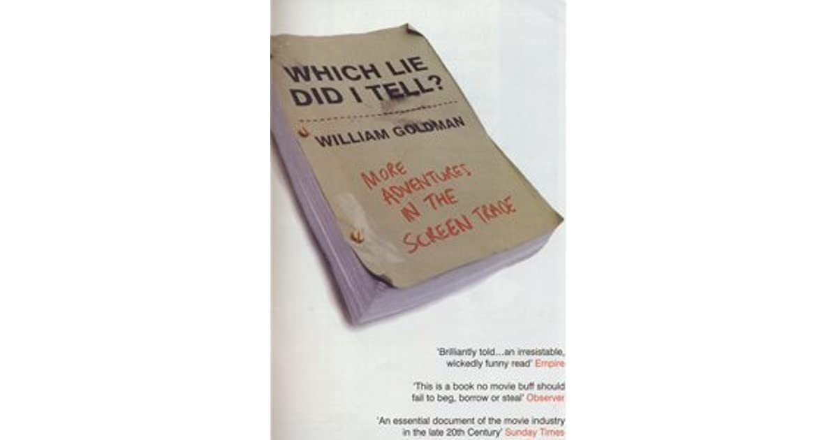 Which lie did i tell more adventures in the screen trade by which lie did i tell more adventures in the screen trade by william goldman fandeluxe Images