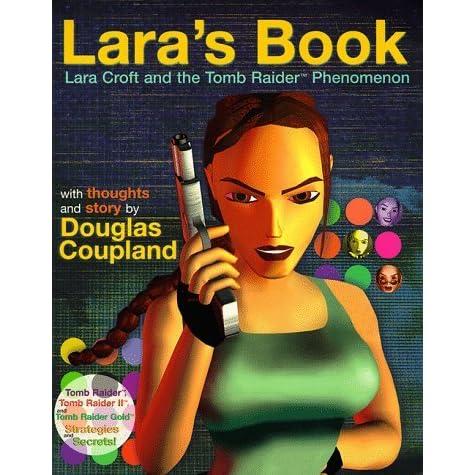 f914bf9ce66 Lara s Book--Lara Croft and the Tomb Raider Phenomenon by Douglas Coupland