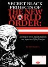 Secret Black Projects of the New World Order: Anti-Gravity UFOs, Black Helicopters and Mysterious Flying Triangles