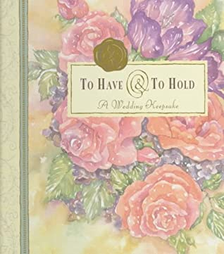 To Have and to Hold: A Wedding Keepsake [With Ribbon Marker]