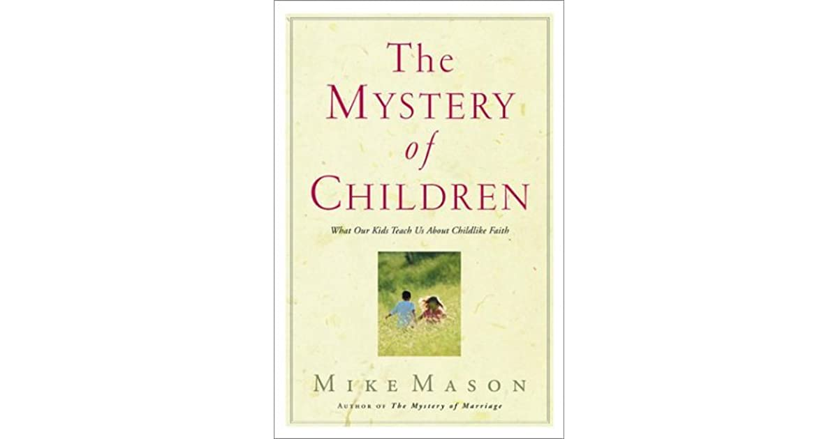 The Mystery of Children: What Our Kids Teach Us About Childlike Faith
