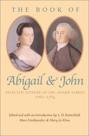 The Book of Abigail and John: Selected Letters of the Adams Family, 1762-1784